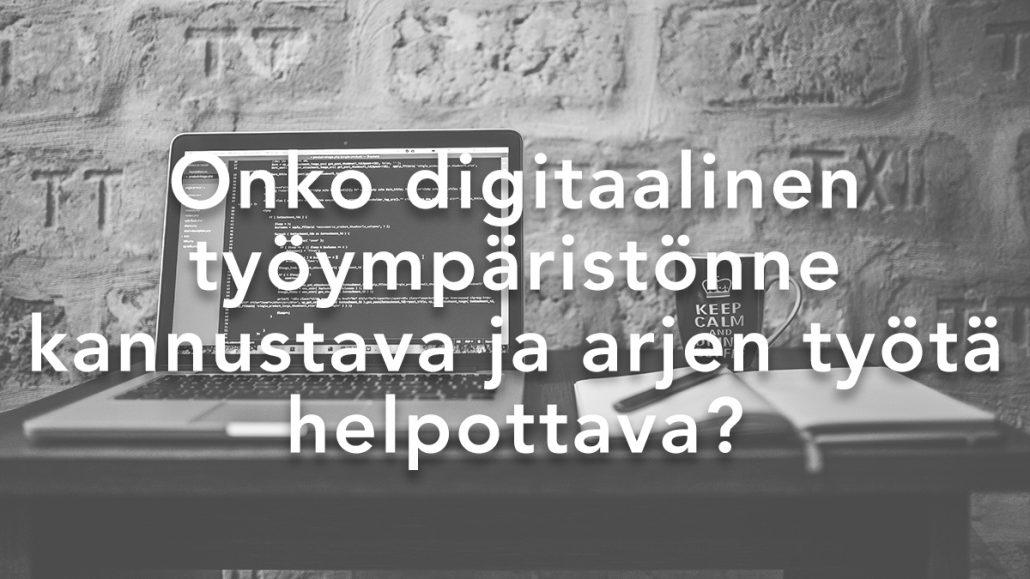 Onko digitaalinen työympäristönne kannustava?